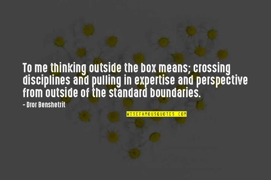 Expertise Quotes By Dror Benshetrit: To me thinking outside the box means; crossing