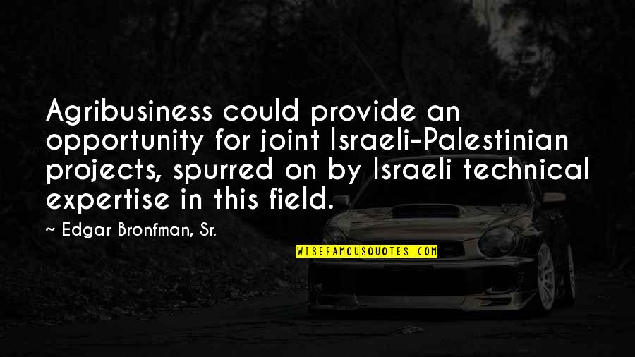 Expertise Quotes By Edgar Bronfman, Sr.: Agribusiness could provide an opportunity for joint Israeli-Palestinian