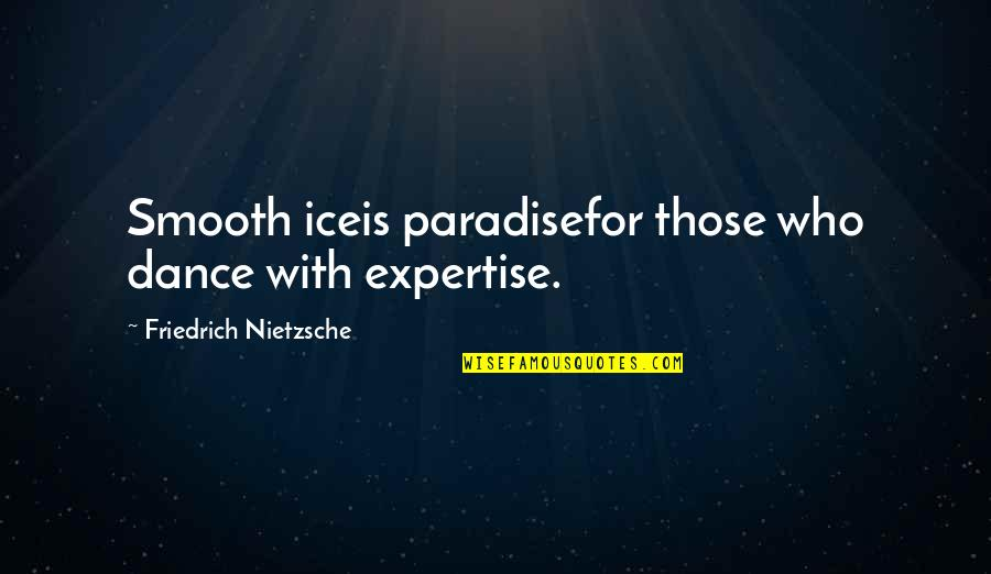 Expertise Quotes By Friedrich Nietzsche: Smooth iceis paradisefor those who dance with expertise.