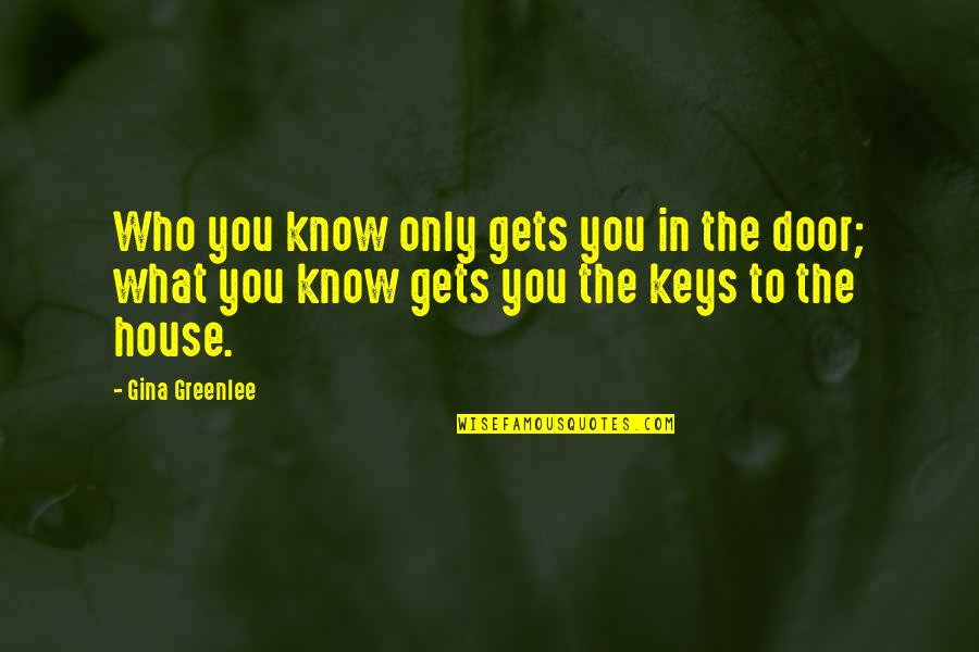 Expertise Quotes By Gina Greenlee: Who you know only gets you in the