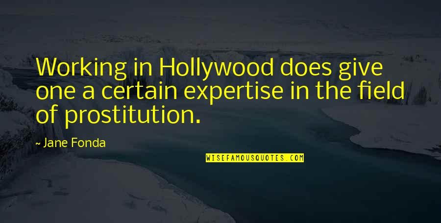 Expertise Quotes By Jane Fonda: Working in Hollywood does give one a certain
