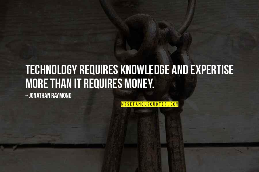 Expertise Quotes By Jonathan Raymond: Technology requires knowledge and expertise more than it