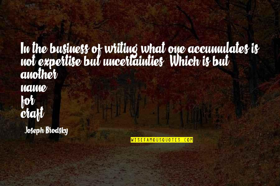 Expertise Quotes By Joseph Brodsky: In the business of writing what one accumulates