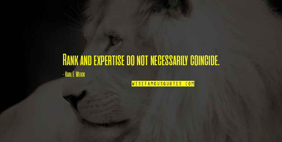 Expertise Quotes By Karl E. Weick: Rank and expertise do not necessarily coincide.