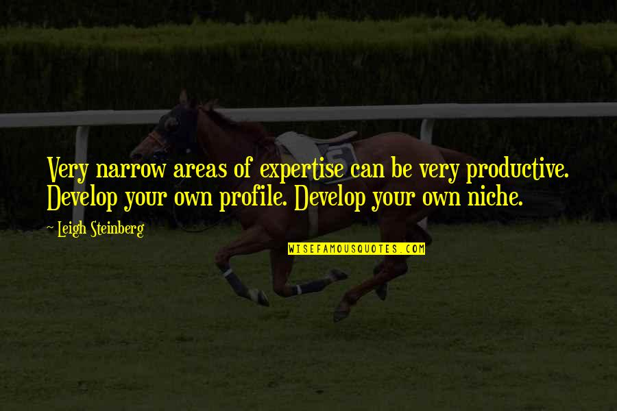 Expertise Quotes By Leigh Steinberg: Very narrow areas of expertise can be very