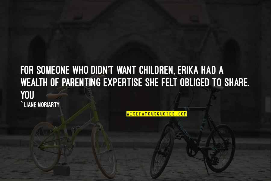 Expertise Quotes By Liane Moriarty: For someone who didn't want children, Erika had