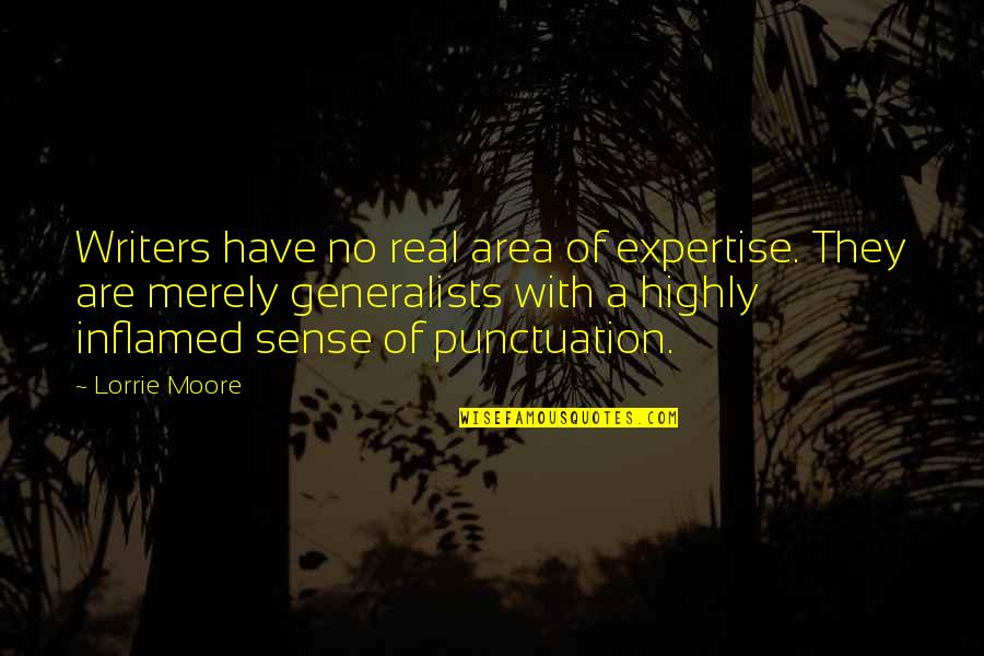 Expertise Quotes By Lorrie Moore: Writers have no real area of expertise. They