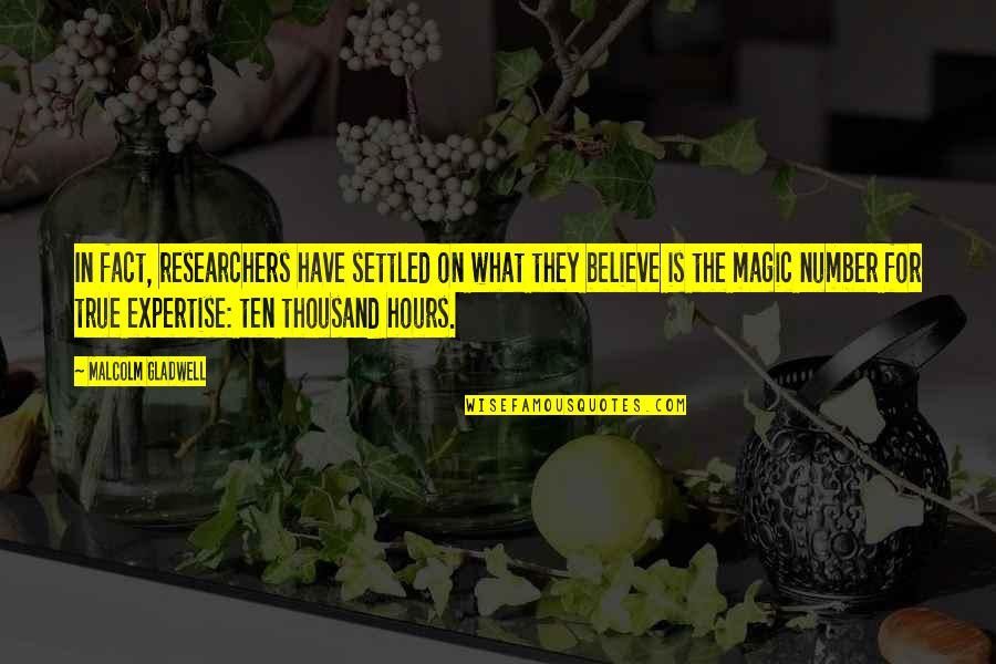 Expertise Quotes By Malcolm Gladwell: In fact, researchers have settled on what they