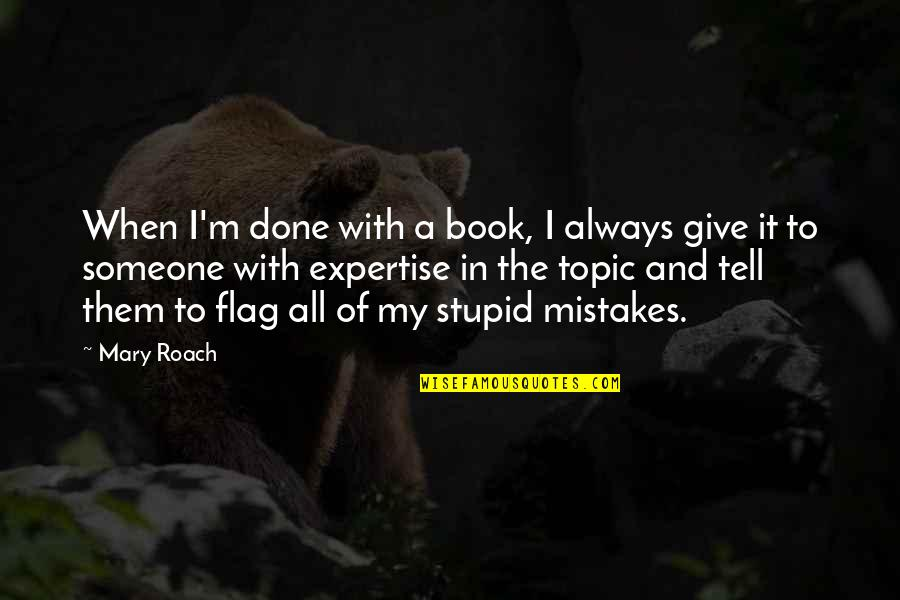 Expertise Quotes By Mary Roach: When I'm done with a book, I always