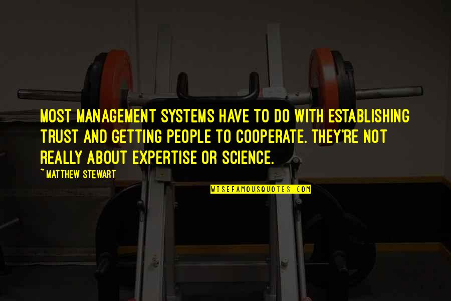 Expertise Quotes By Matthew Stewart: Most management systems have to do with establishing