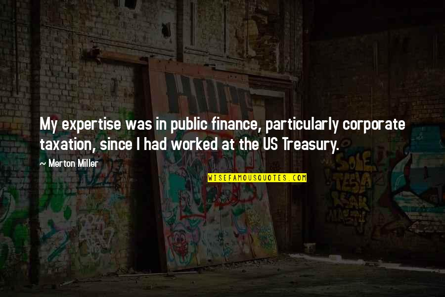 Expertise Quotes By Merton Miller: My expertise was in public finance, particularly corporate