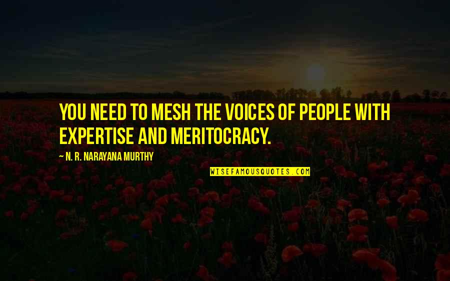 Expertise Quotes By N. R. Narayana Murthy: You need to mesh the voices of people