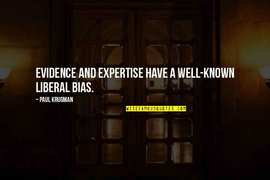 Expertise Quotes By Paul Krugman: Evidence and expertise have a well-known liberal bias.