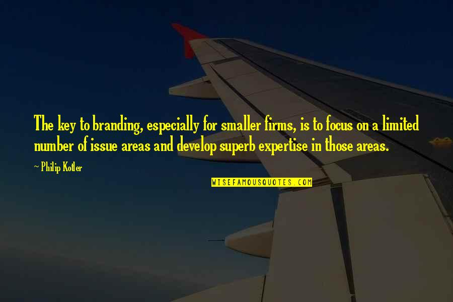 Expertise Quotes By Philip Kotler: The key to branding, especially for smaller firms,