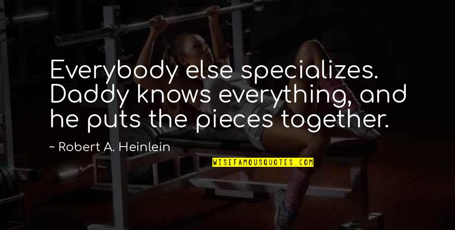 Expertise Quotes By Robert A. Heinlein: Everybody else specializes. Daddy knows everything, and he