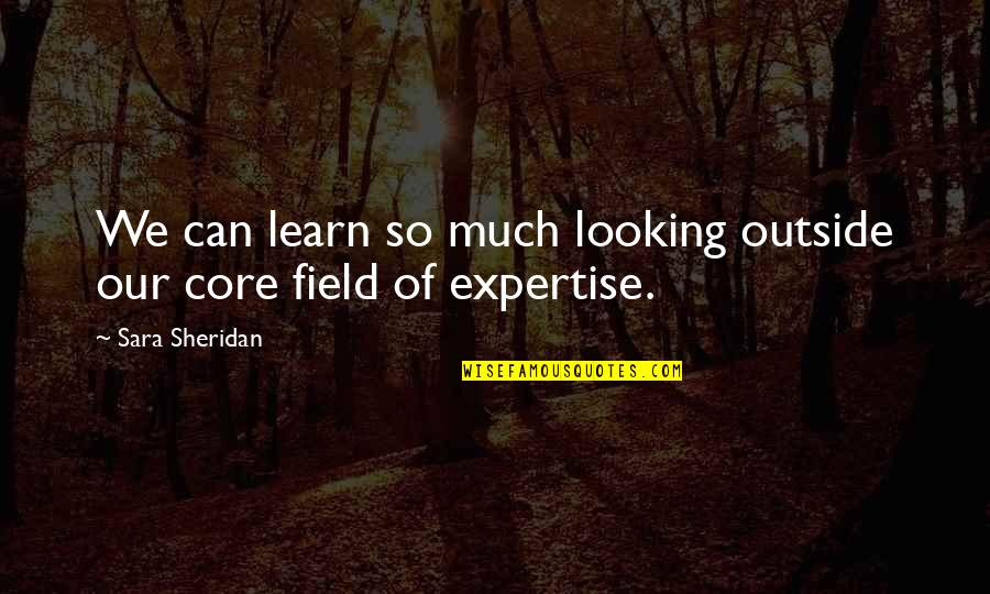 Expertise Quotes By Sara Sheridan: We can learn so much looking outside our