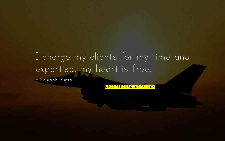 Expertise Quotes By Saurabh Gupta: I charge my clients for my time and