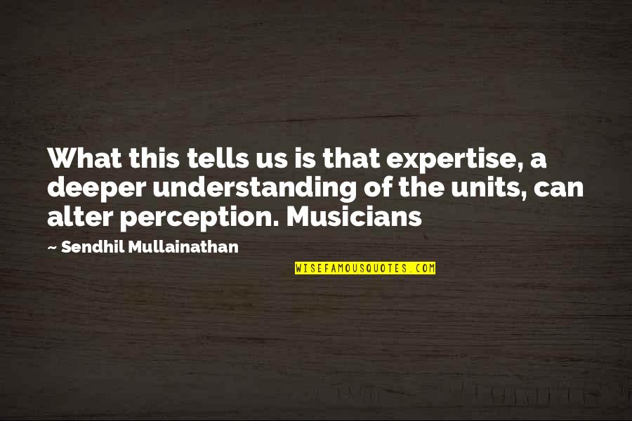 Expertise Quotes By Sendhil Mullainathan: What this tells us is that expertise, a