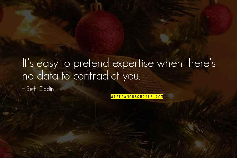 Expertise Quotes By Seth Godin: It's easy to pretend expertise when there's no