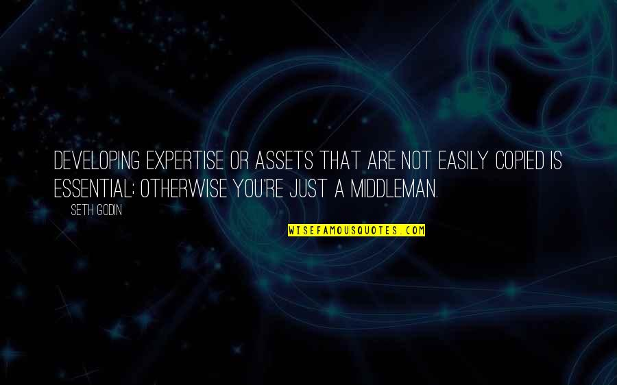 Expertise Quotes By Seth Godin: Developing expertise or assets that are not easily