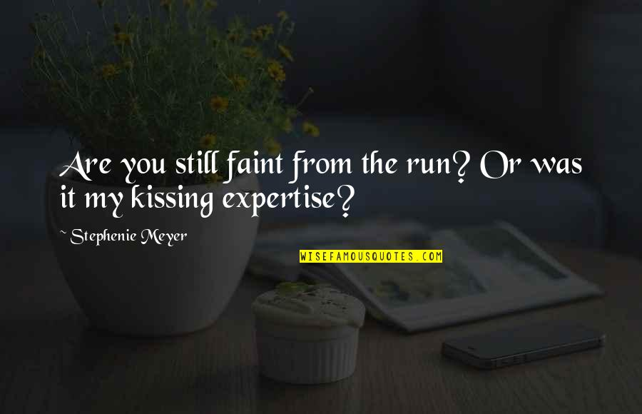 Expertise Quotes By Stephenie Meyer: Are you still faint from the run? Or