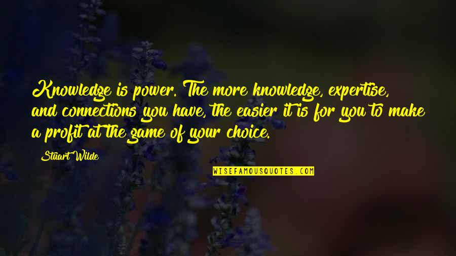 Expertise Quotes By Stuart Wilde: Knowledge is power. The more knowledge, expertise, and