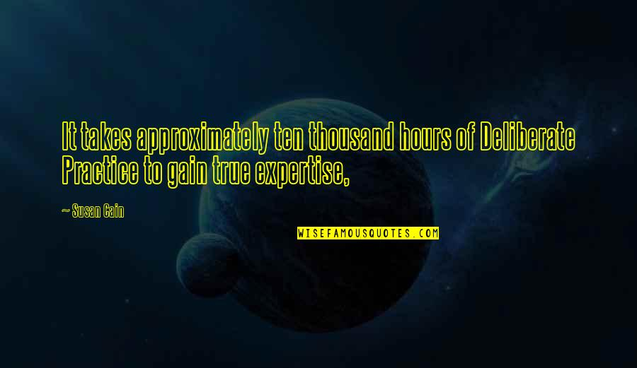 Expertise Quotes By Susan Cain: It takes approximately ten thousand hours of Deliberate
