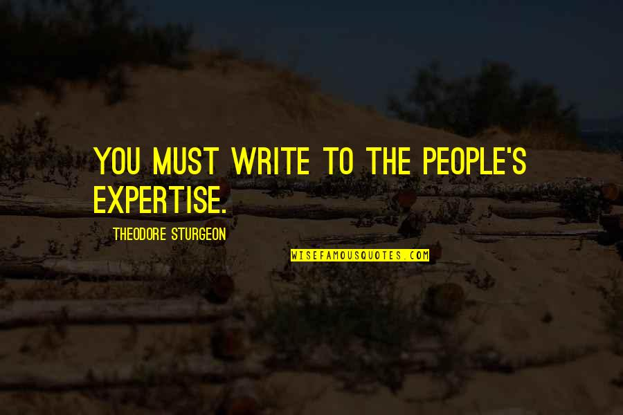 Expertise Quotes By Theodore Sturgeon: You must write to the people's expertise.