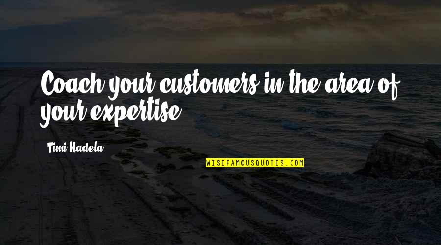 Expertise Quotes By Timi Nadela: Coach your customers in the area of your