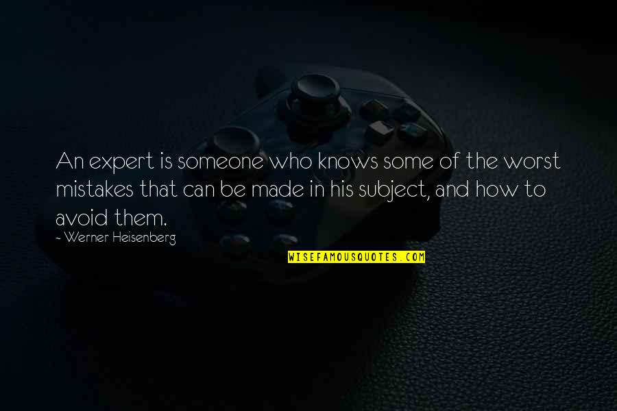Expertise Quotes By Werner Heisenberg: An expert is someone who knows some of