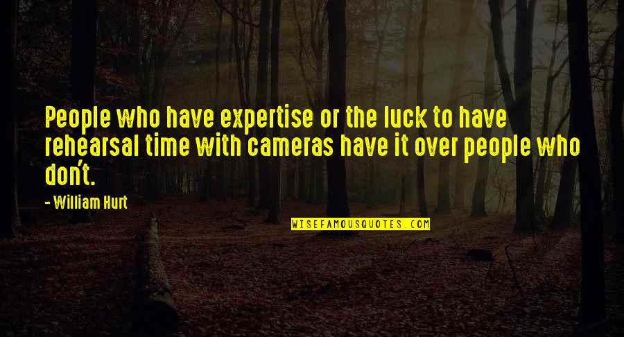 Expertise Quotes By William Hurt: People who have expertise or the luck to