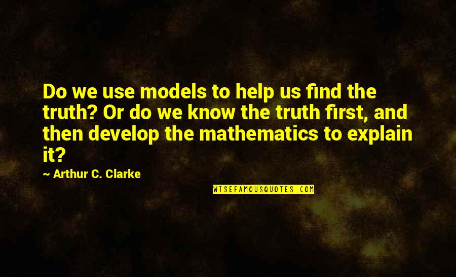 Explain The Quotes By Arthur C. Clarke: Do we use models to help us find