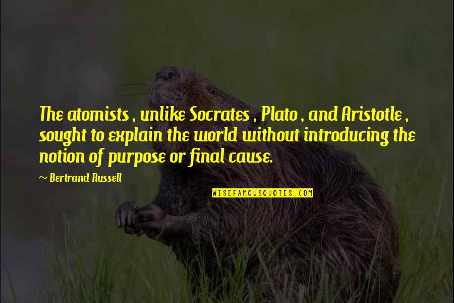 Explain The Quotes By Bertrand Russell: The atomists , unlike Socrates , Plato ,
