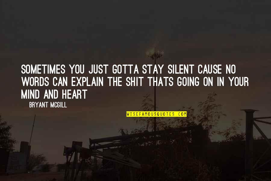 Explain The Quotes By Bryant McGill: Sometimes You Just Gotta Stay Silent Cause No