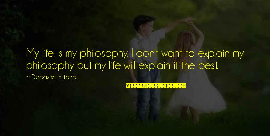 Explain The Quotes By Debasish Mridha: My life is my philosophy. I don't want