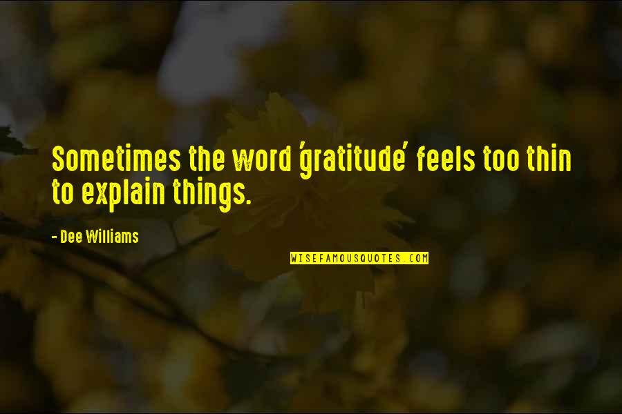 Explain The Quotes By Dee Williams: Sometimes the word 'gratitude' feels too thin to