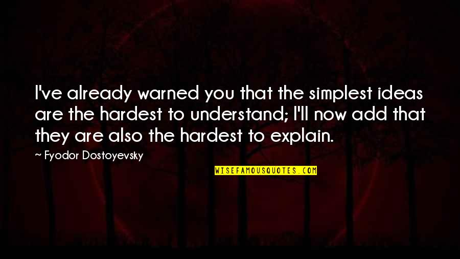 Explain The Quotes By Fyodor Dostoyevsky: I've already warned you that the simplest ideas