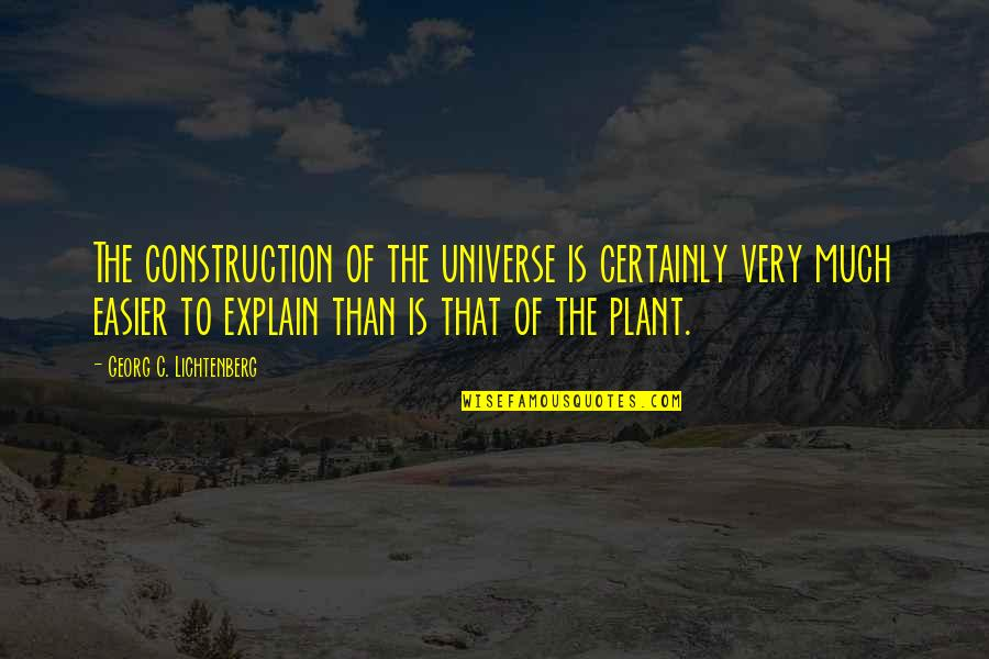 Explain The Quotes By Georg C. Lichtenberg: The construction of the universe is certainly very