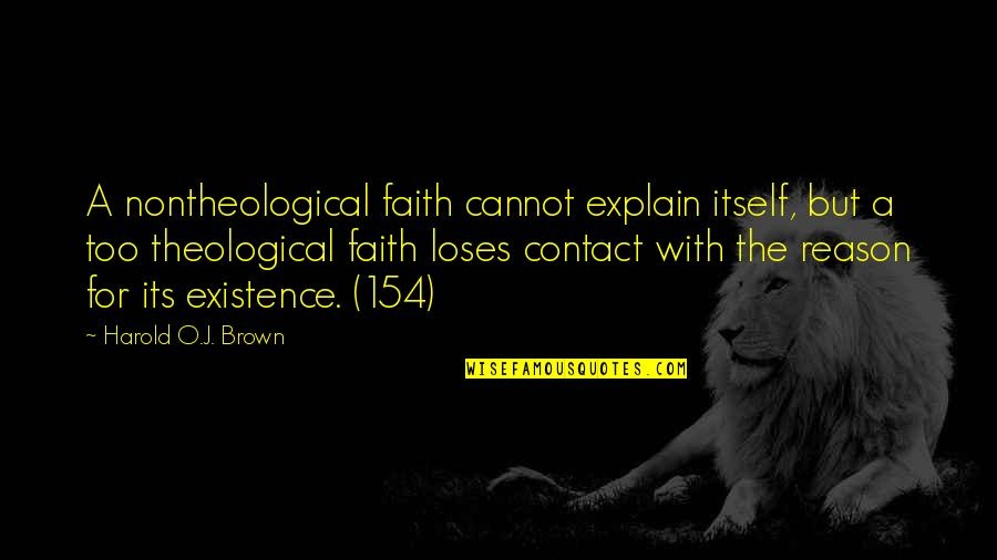Explain The Quotes By Harold O.J. Brown: A nontheological faith cannot explain itself, but a