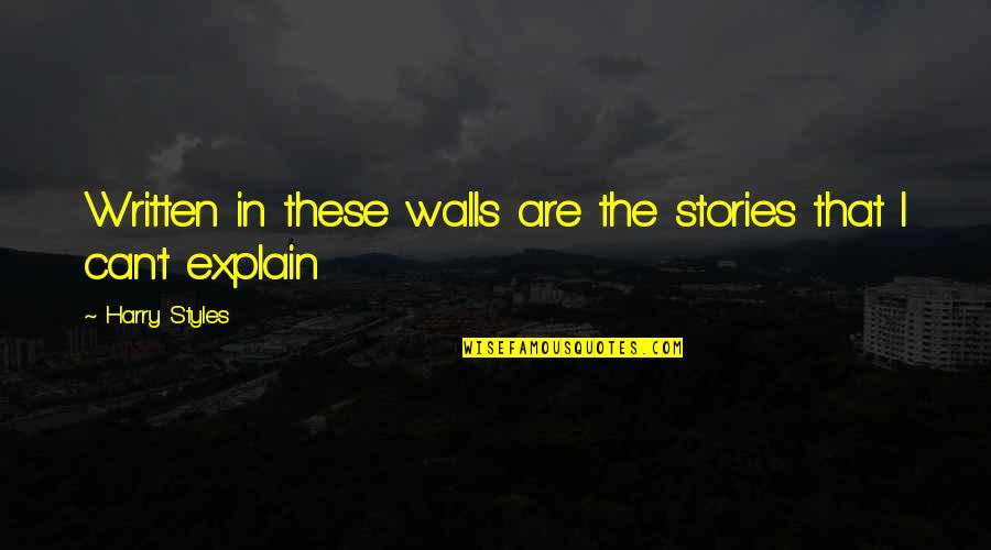 Explain The Quotes By Harry Styles: Written in these walls are the stories that