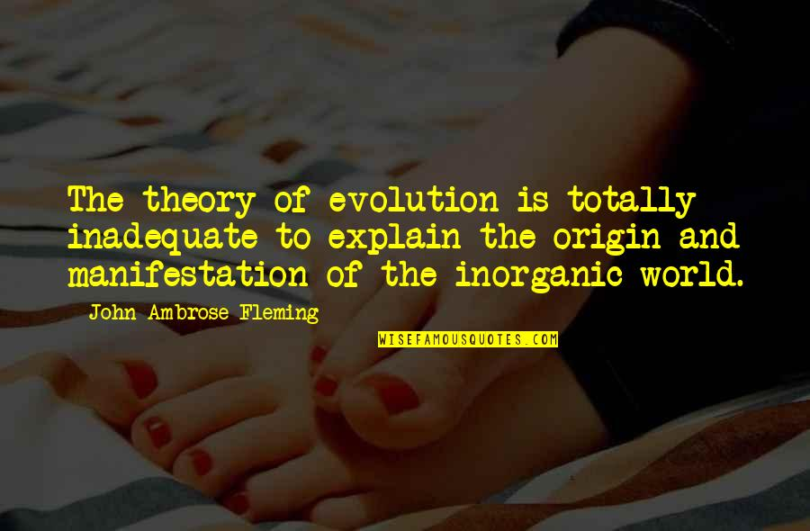 Explain The Quotes By John Ambrose Fleming: The theory of evolution is totally inadequate to
