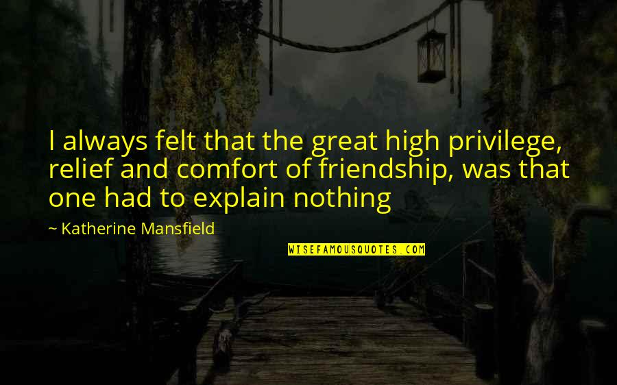Explain The Quotes By Katherine Mansfield: I always felt that the great high privilege,