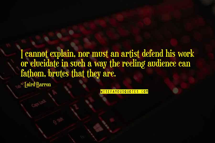 Explain The Quotes By Laird Barron: I cannot explain, nor must an artist defend
