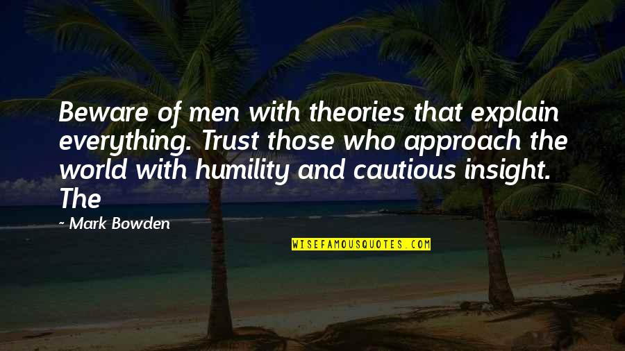 Explain The Quotes By Mark Bowden: Beware of men with theories that explain everything.