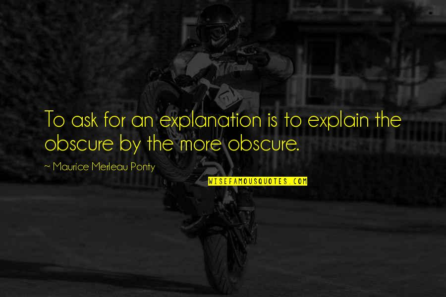 Explain The Quotes By Maurice Merleau Ponty: To ask for an explanation is to explain