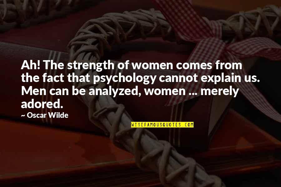 Explain The Quotes By Oscar Wilde: Ah! The strength of women comes from the