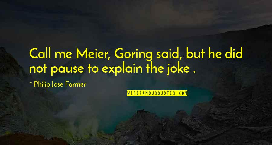Explain The Quotes By Philip Jose Farmer: Call me Meier, Goring said, but he did