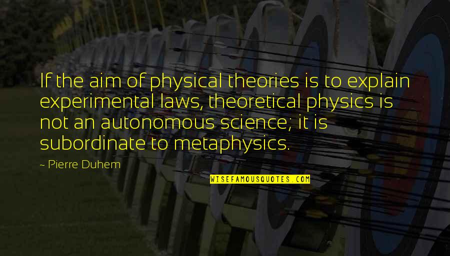 Explain The Quotes By Pierre Duhem: If the aim of physical theories is to