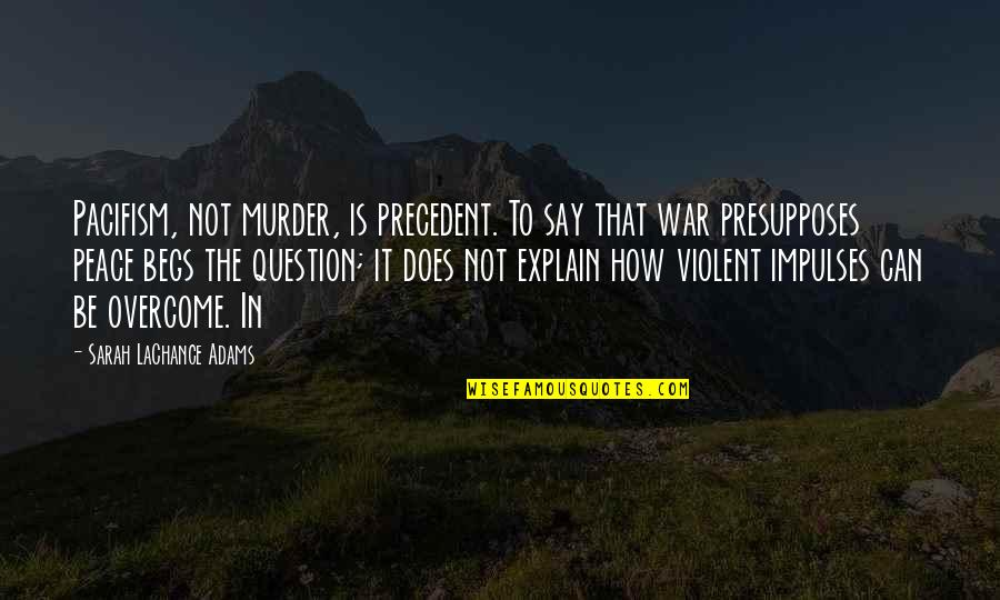 Explain The Quotes By Sarah LaChance Adams: Pacifism, not murder, is precedent. To say that