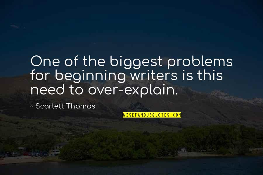 Explain The Quotes By Scarlett Thomas: One of the biggest problems for beginning writers